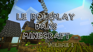 Le Roleplay dans Minecraft – Volume 1