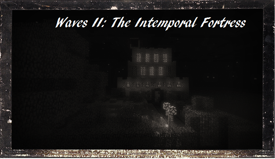 [1.2.4] Waves II : The Intemporal Fortress