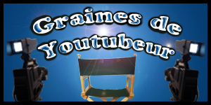 Graines de youtuber #3