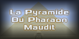 [1.3.2]La pyramide du pharaon maudit