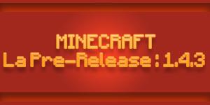 Minecraft 1.4.3 : la pre-release