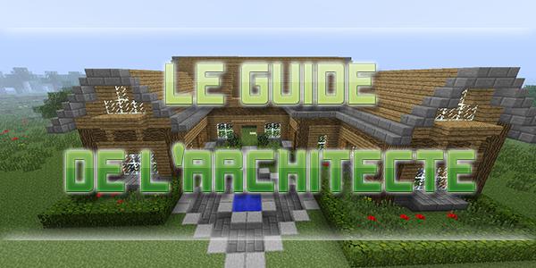 Le guide de l 39 architecte - Maison architecte minecraft ...
