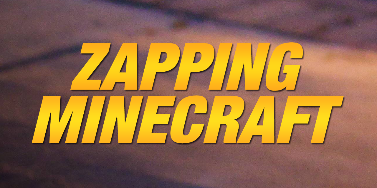 Zapping Minecraft #1