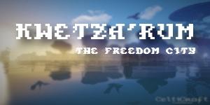 Kwetza'Rum, The Freedom City