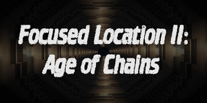 Focused Location II : Age of Chains