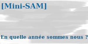 [Mini-SAM] – En quelle année sommes-nous ?