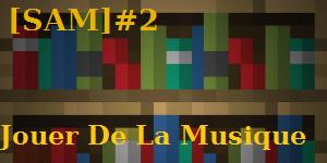 [SAM#2] – Jouer de la musique.