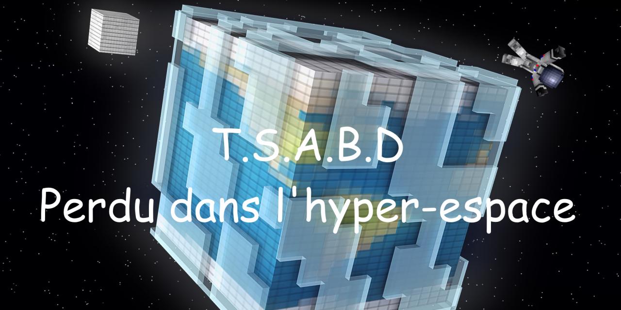 T.S.A.B.D Perdu dans l'hyper-espace