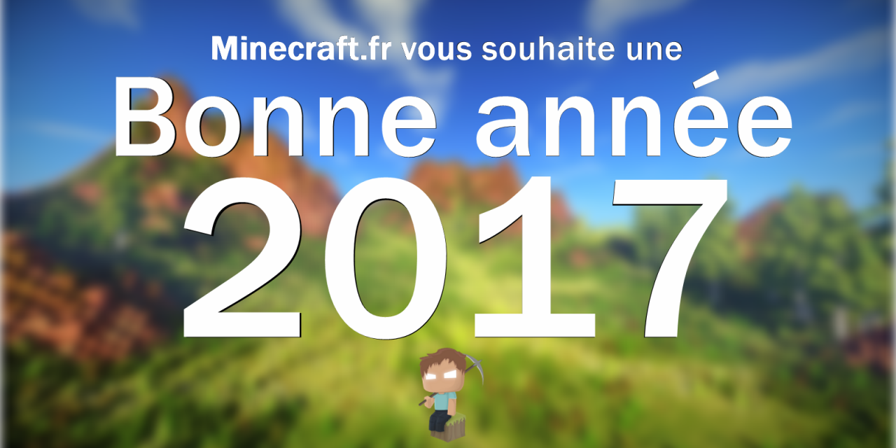 L'équipe de Minecraft.fr vous souhaite une bonne année 2017 !