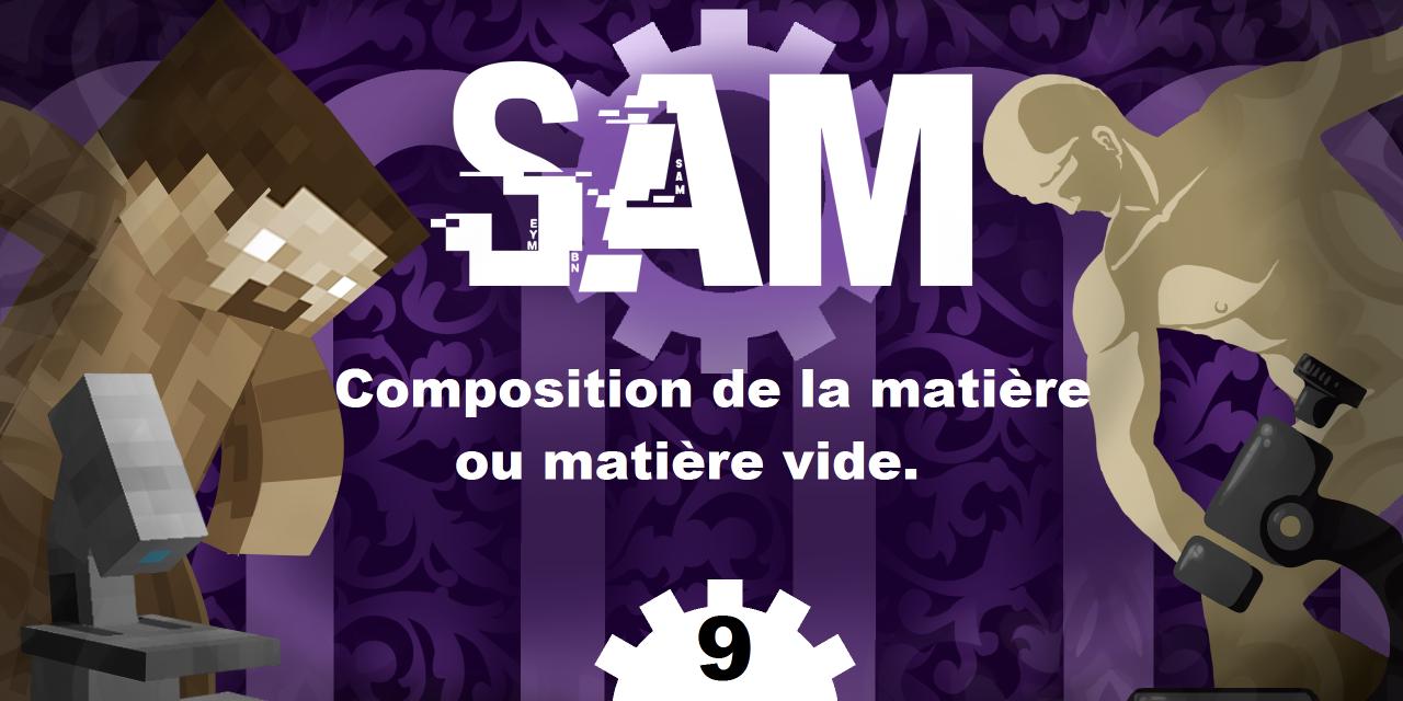 [SAM#9] – Composition de la matière, ou matière vide.