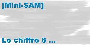[Mini-SAM] – Le chiffre 8