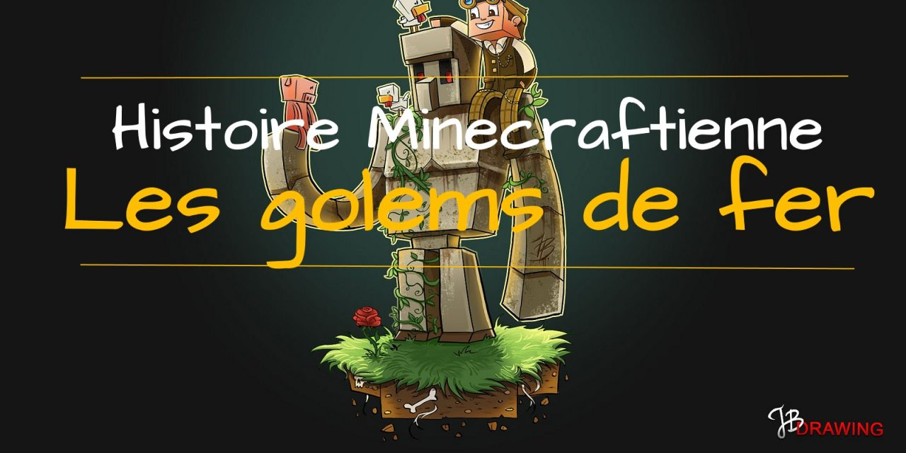 Une histoire Minecraftienne – Les golems de fer