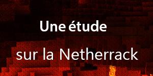 Une étude sur la roche du Nether