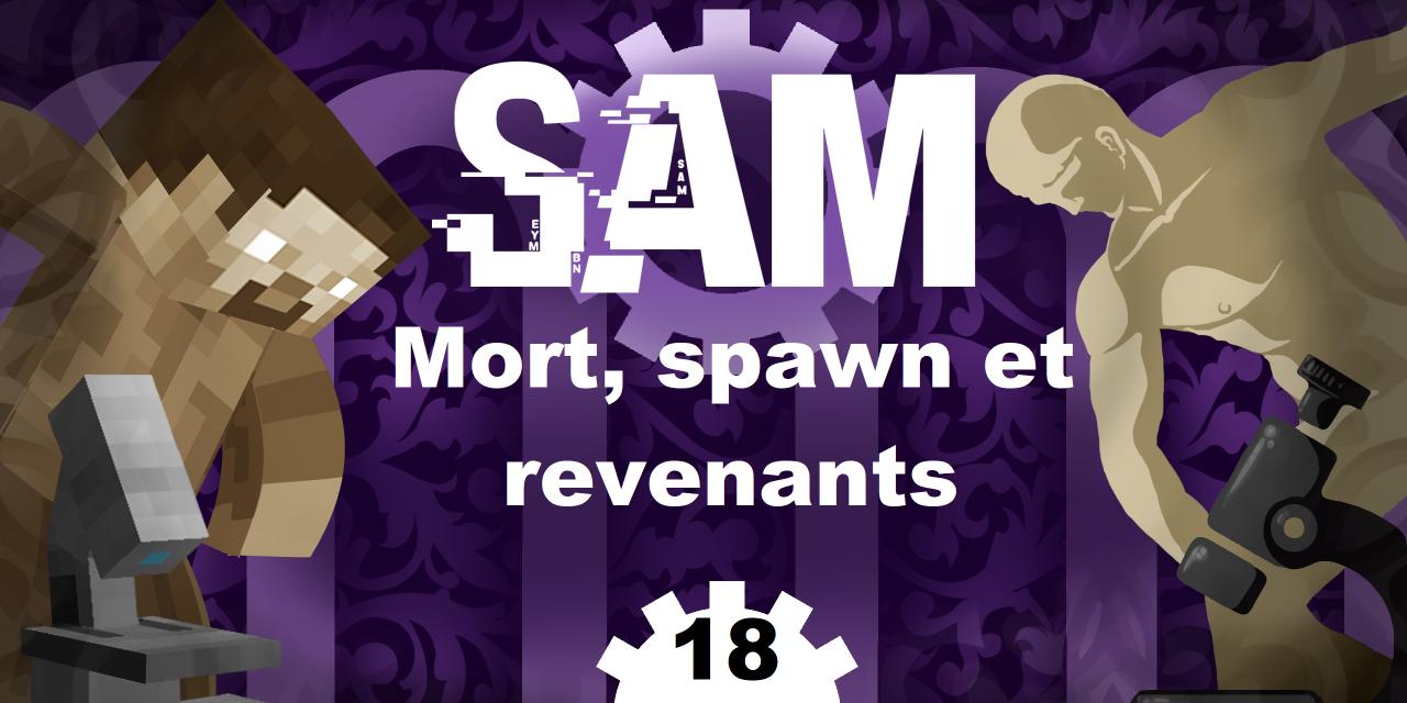 [SAM#18] – Mort, spawn et revenants