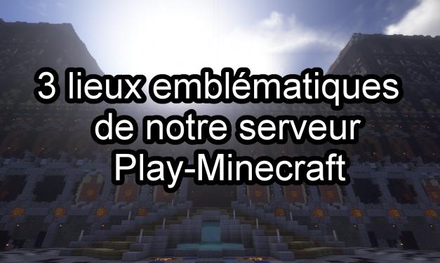 Trois lieux emblématiques de Play-Minecraft.fr