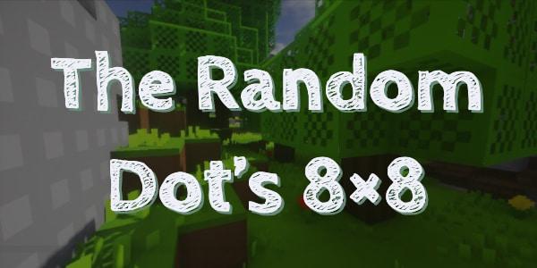 [Pack de ressources] The Random Dot's 8×8 [1.11.2 – 1.13.2]