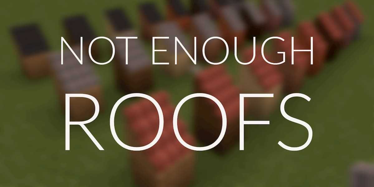 [Mod] Not Enough Roofs [1.12.2]