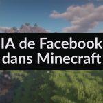 Facebook développe une IA pour Minecraft