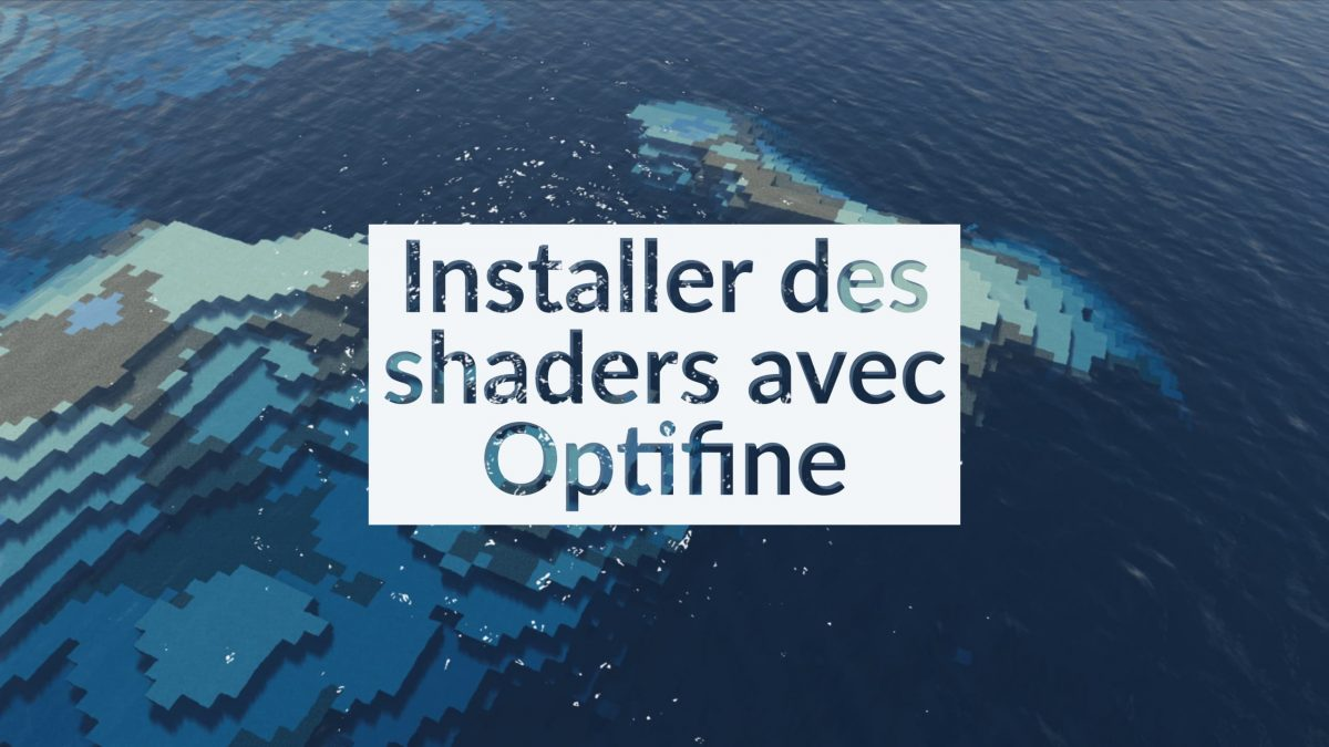 Comment installer des shaders avec Optifine