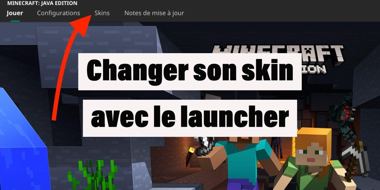Changer son skin Minecraft avec le nouveau launcher