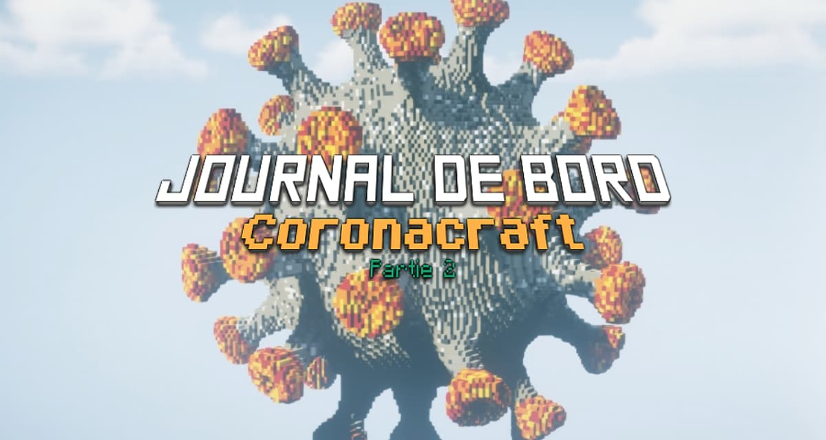 Journal de bord Partie 2 : Coronacraft