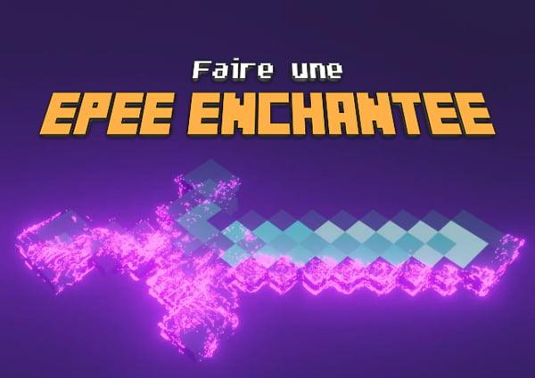 Comment faire une épée enchantée dans Minecraft ?